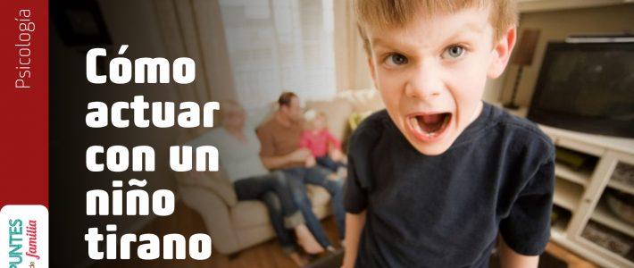 Cómo actuar con un niño tirano